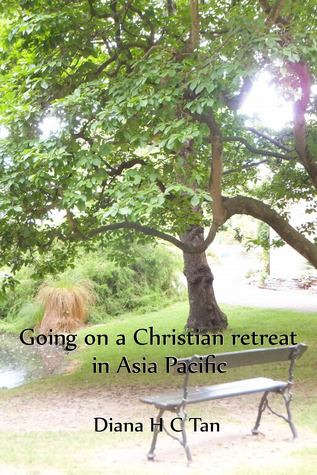 Going on a Christian retreat in Asia Pacific  by  Diana HC Tan