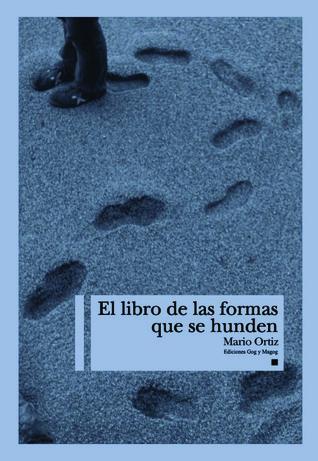 El libro de las formas que se hunden Mario Ortiz