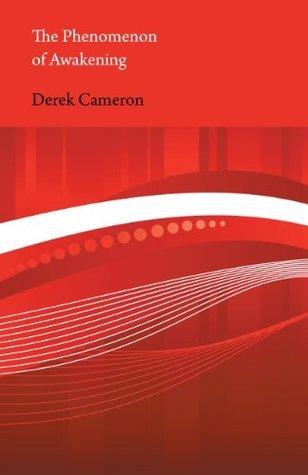 The Phenomenon of Awakening  by  Derek Cameron