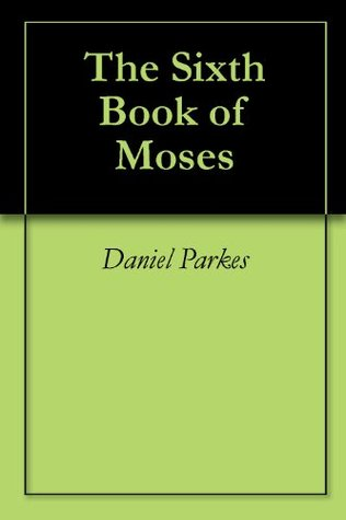 The Sixth Book of Moses Daniel Parkes