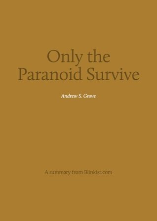 Key insights from Only the Paranoid Survive  by  Blinkist