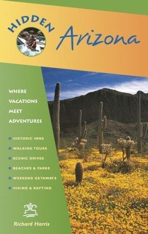 Hidden Arizona: Including Phoenix, Tucson, Sedona, and the Grand Canyon Richard  Harris