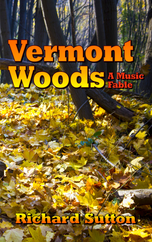 Vermont Woods: A Music Fable  by  Richard Sutton