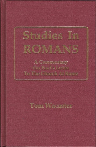 Studies In Romans  by  Tom Wacaster