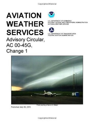 FAA Aviation Weather Services - AC 00-45G  by  Federal Aviation Administration