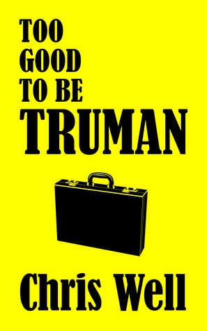 Too Good to Be Truman (Truman, #1)  by  Chris Well