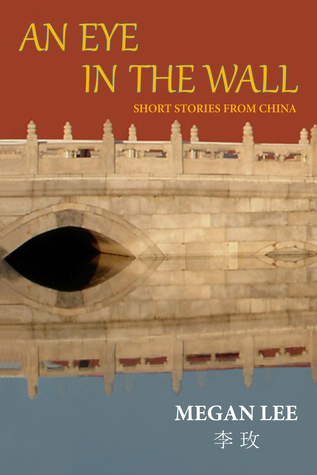 An Eye in the Wall: Short Stories from China Megan Lee