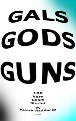 Gals, Gods, Guns (100 very short stories) (Trilogies)  by  Raresh Vlad Bunea