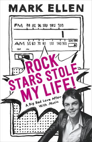 Rock Stars Stole my Life! Mark Ellen