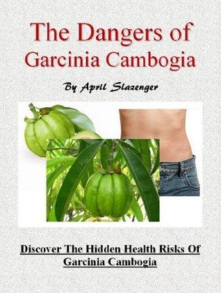 The Dangers Of Garcinia Cambogia April Slazenger