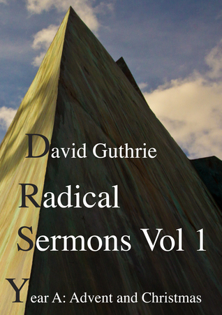 Radical Sermons Volume 1: Year A: Advent and Christmas  by  David Guthrie