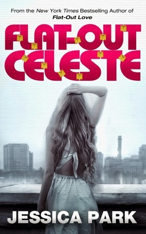 Flat-Out Celeste (Flat-Out Love, #2)  by  Jessica Park