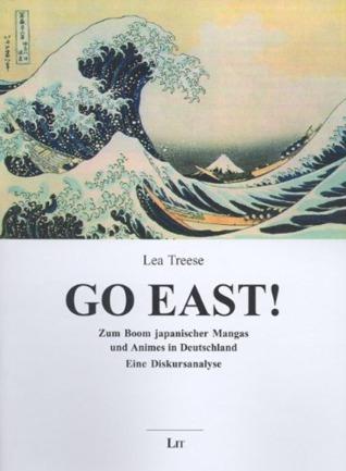 Go East!: Zum Boom japanischer Mangas und Animes in Deutschland. Eine Diskursanalyse Lea Treese