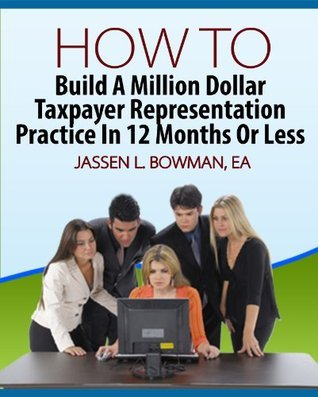 How To Build A Million Dollar Tax Resolution Practice In 12 Months Or Less Jassen Bowman