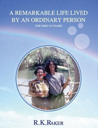 A Remarkable Life, lived an ordinary person by R.K. Raker