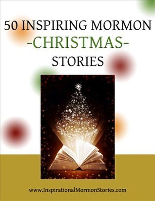 50 Inspiring Mormon Christmas Stories  by  Timothy Carver