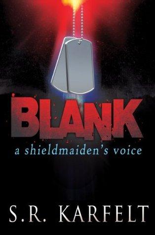 BLANK: A Shieldmaidens Voice  by  S.R. Karfelt