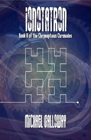 Ionotatron (Book II of the Chronopticus Chronicles)  by  Michael Galloway