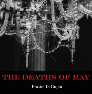 The Deaths of Ray  by  Pratim D. Gupta