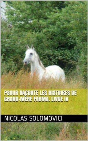 Psour Raconte Les Histoires De Grand-Mère Fahma. Livre IV  by  Nicolas solomovici