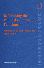 Re-Thinking the Political Economy of Punishment: Perspectives on Post-Fordism and Penal Politics  by  Alessandro De Giorgi
