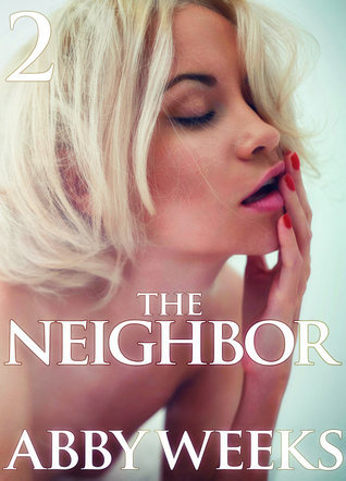 The Neighbor 2  by  Abby Weeks