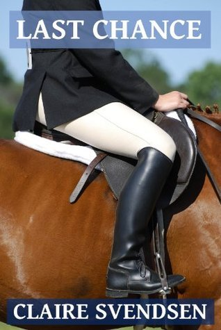 Last Chance (Show Jumping Dreams, #6)  by  Claire Svendsen