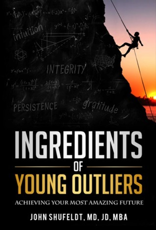 Ingredients of Young Outliers: Achieving Your Most Amazing Future (The Outlier Series #2) John Shufeldt