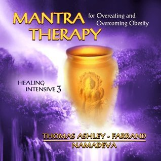 Mantra Therapy for Overeating and Overcoming Obesity (Healing Intensive 3)  by  Thomas Ashley-Farrand (Namadeva Acharya)