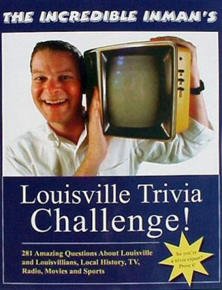 The Incredible Inmans Louisville Trivia Challenge!  by  David Inman