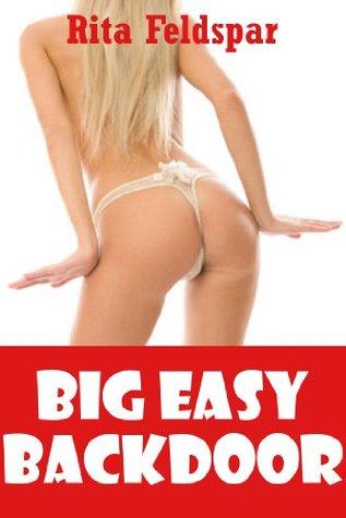 Big Easy Backdoor: A First Anal Sex Erotica Story Rita Feldspar