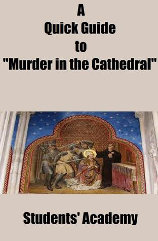 A Quick Guide to Murder in the Cathedral Students Academy