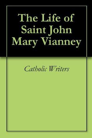 The Life of Saint John Mary Vianney  by  Catholic Writers