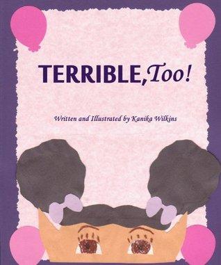 TERRIBLE, Too!  by  Kanika Wilkins