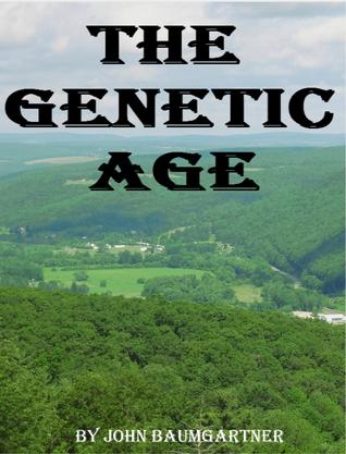 The Genetic Age John Baumgartner
