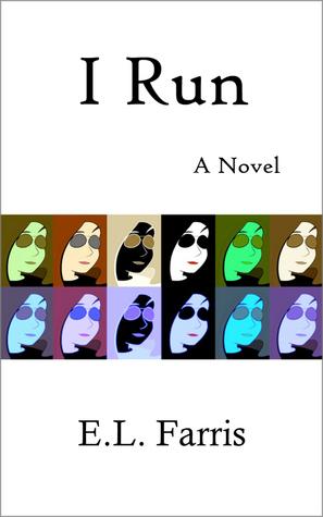 I Run: A Novel  by  E.L. Farris