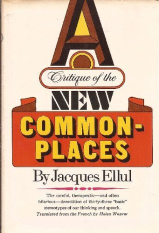 A critique of the new commonplaces  by  Jacques Ellul