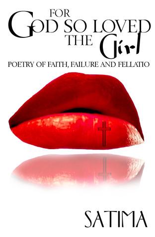 For God So Loved The Girl: Poetry of Faith Failure and Fellatio Satima