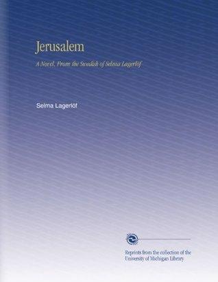 Jerusalem: A Novel, From the Swedish of Selma Lagerlöf Selma Lagerlöf