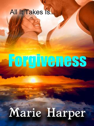 All It Takes Is...Forgiveness  by  Marie Harper
