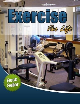 Exercise for Life: The Easy Way to Make Exercise a Permanent Part of Your Life John Edgar