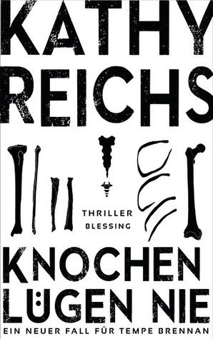 Knochen lügen nie (Temperance Brennan, #17) Kathy Reichs