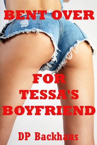 Bent Over For Tessa's Boyfriend D.P. Backhaus