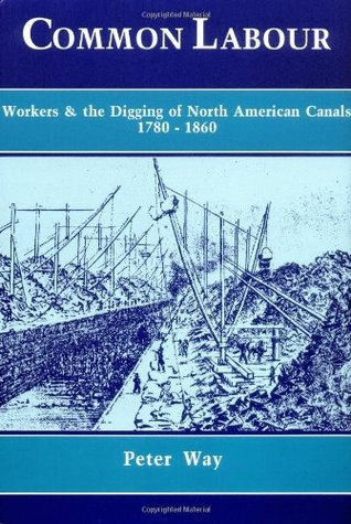 Common Labour: Workers and the Digging of North American Canals 1780-1860  by  Peter Way