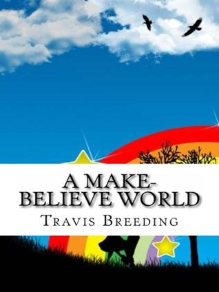 A Make Believe World Travis Breeding