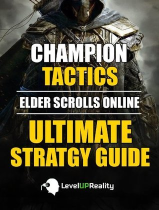 Champion Tactics: Elder Scrolls Online Ultimate Strategy Guide: Level Up To 50 And Enjoy The Class You Play  by  Champ Creed