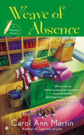Weave of Absence: A Weaving Mystery  by  Carol Ann  Martin