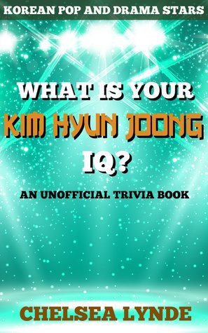 What is Your Kim Hyun Joong IQ? (Korean Pop and Drama Stars, #4) Chelsea Lynde