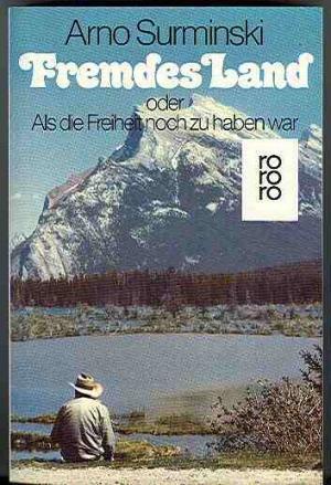 Fremdes Land, Oder, Als Die Freiheit noch zu haben war  by  Arno Surminski