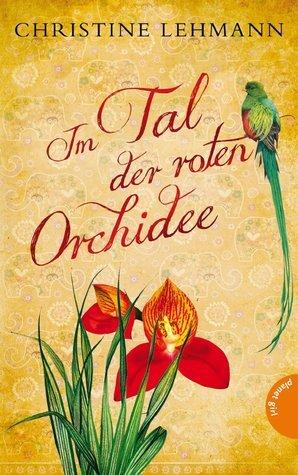 Im Tal der roten Orchidee Christine Lehmann